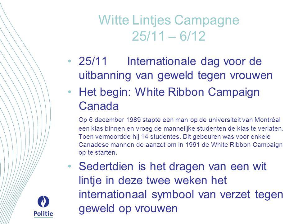Witte Lintjes Campagne 25/11 – 6/12 25/11Internationale dag voor de uitbanning van geweld tegen vrouwen Het begin: White Ribbon Campaign Canada Op 6 d