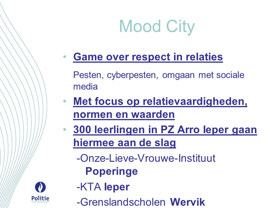 Mood City Game over respect in relaties Pesten, cyberpesten, omgaan met sociale media Met focus op relatievaardigheden, normen en waarden 300 leerling
