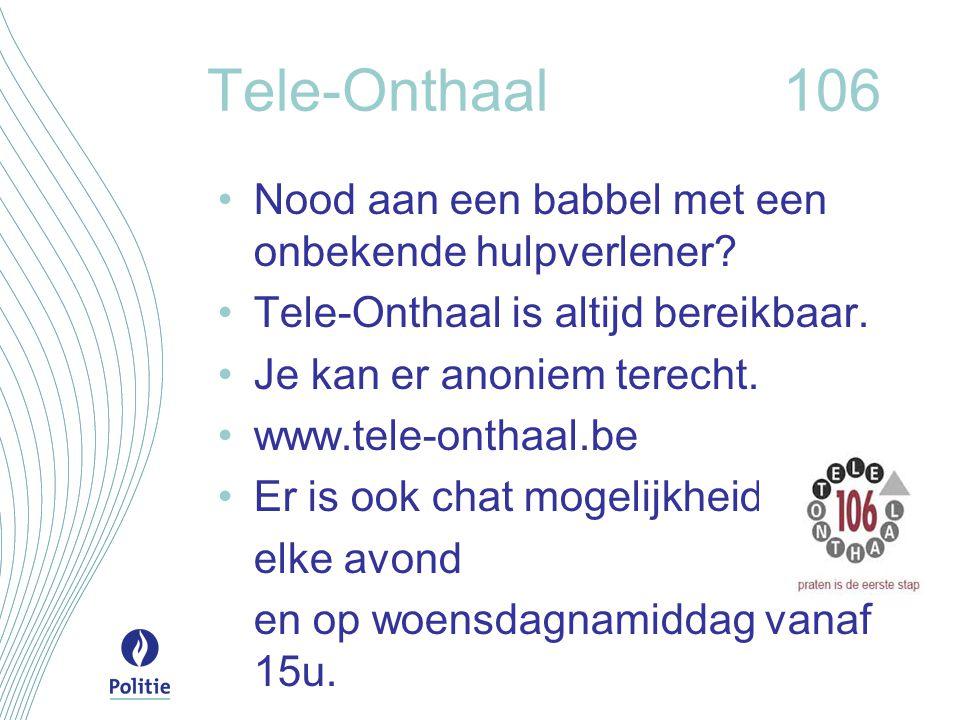 Tele-Onthaal106 Nood aan een babbel met een onbekende hulpverlener? Tele-Onthaal is altijd bereikbaar. Je kan er anoniem terecht. www.tele-onthaal.be