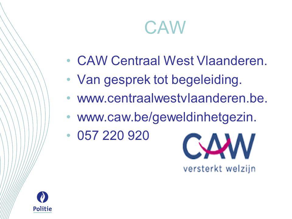 CAW CAW Centraal West Vlaanderen. Van gesprek tot begeleiding. www.centraalwestvlaanderen.be. www.caw.be/geweldinhetgezin. 057 220 920