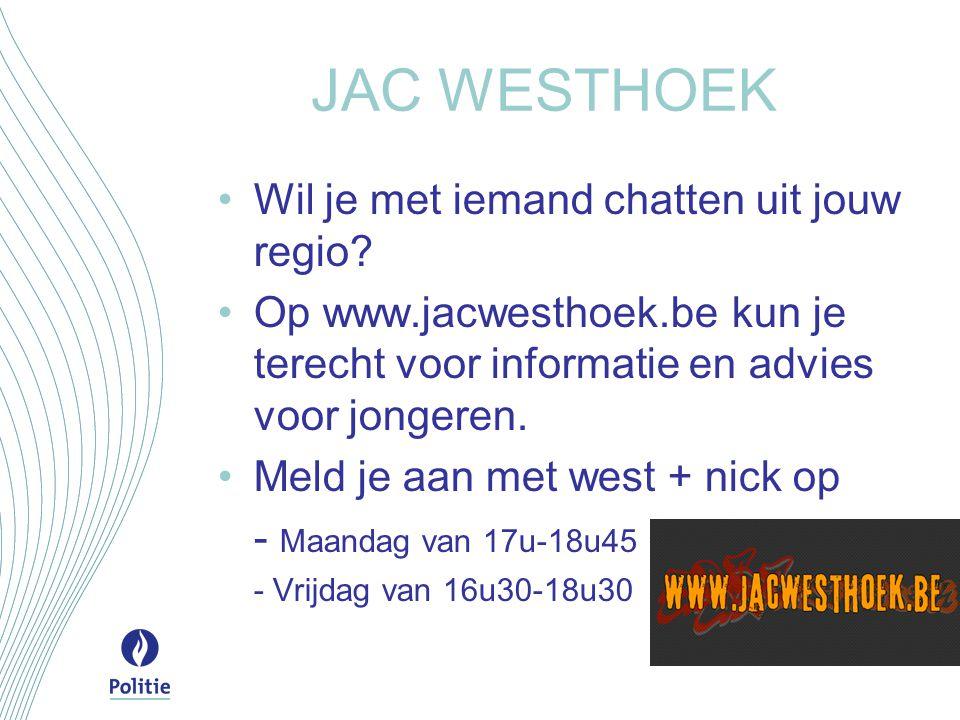 JAC WESTHOEK Wil je met iemand chatten uit jouw regio? Op www.jacwesthoek.be kun je terecht voor informatie en advies voor jongeren. Meld je aan met w