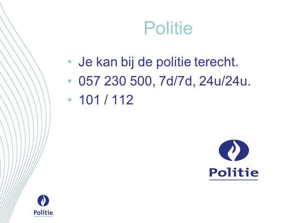 Politie Je kan bij de politie terecht. 057 230 500, 7d/7d, 24u/24u. 101 / 112