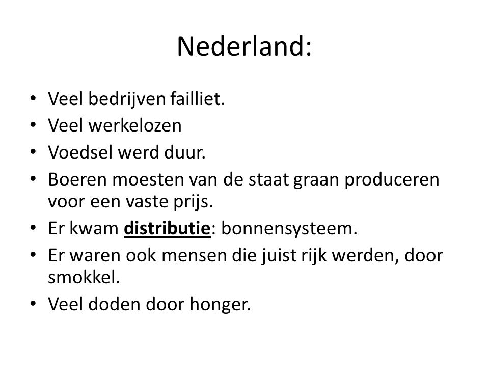 Nederland: Veel bedrijven failliet. Veel werkelozen Voedsel werd duur. Boeren moesten van de staat graan produceren voor een vaste prijs. Er kwam dist