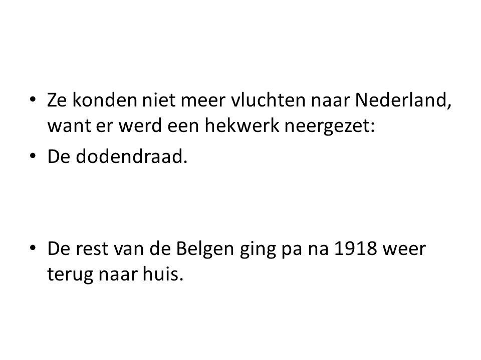 Ze konden niet meer vluchten naar Nederland, want er werd een hekwerk neergezet: De dodendraad. De rest van de Belgen ging pa na 1918 weer terug naar