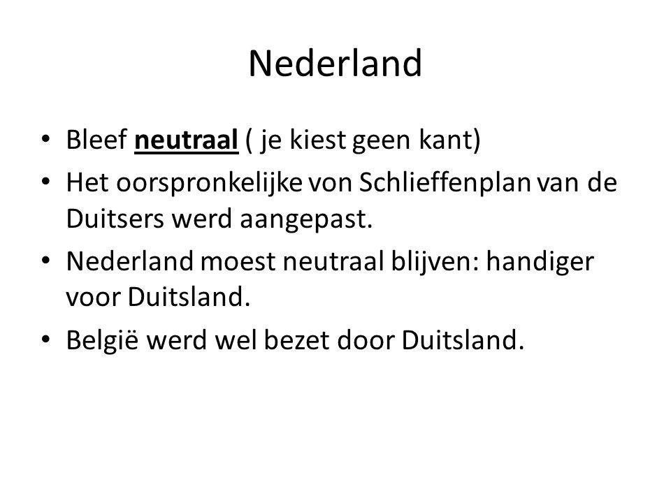 Nederland Bleef neutraal ( je kiest geen kant) Het oorspronkelijke von Schlieffenplan van de Duitsers werd aangepast. Nederland moest neutraal blijven