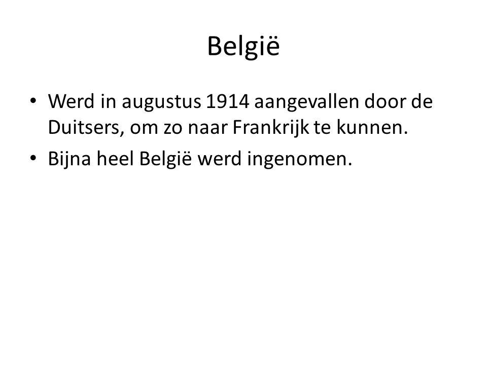 België Werd in augustus 1914 aangevallen door de Duitsers, om zo naar Frankrijk te kunnen. Bijna heel België werd ingenomen.