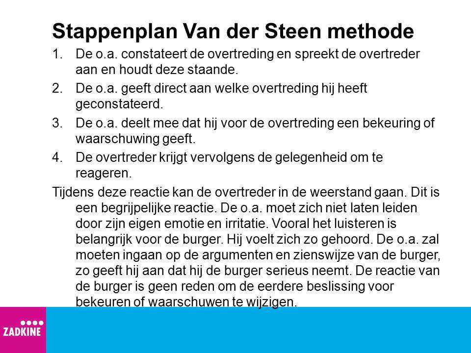 Stappenplan Van der Steen methode 1.De o.a. constateert de overtreding en spreekt de overtreder aan en houdt deze staande. 2.De o.a. geeft direct aan