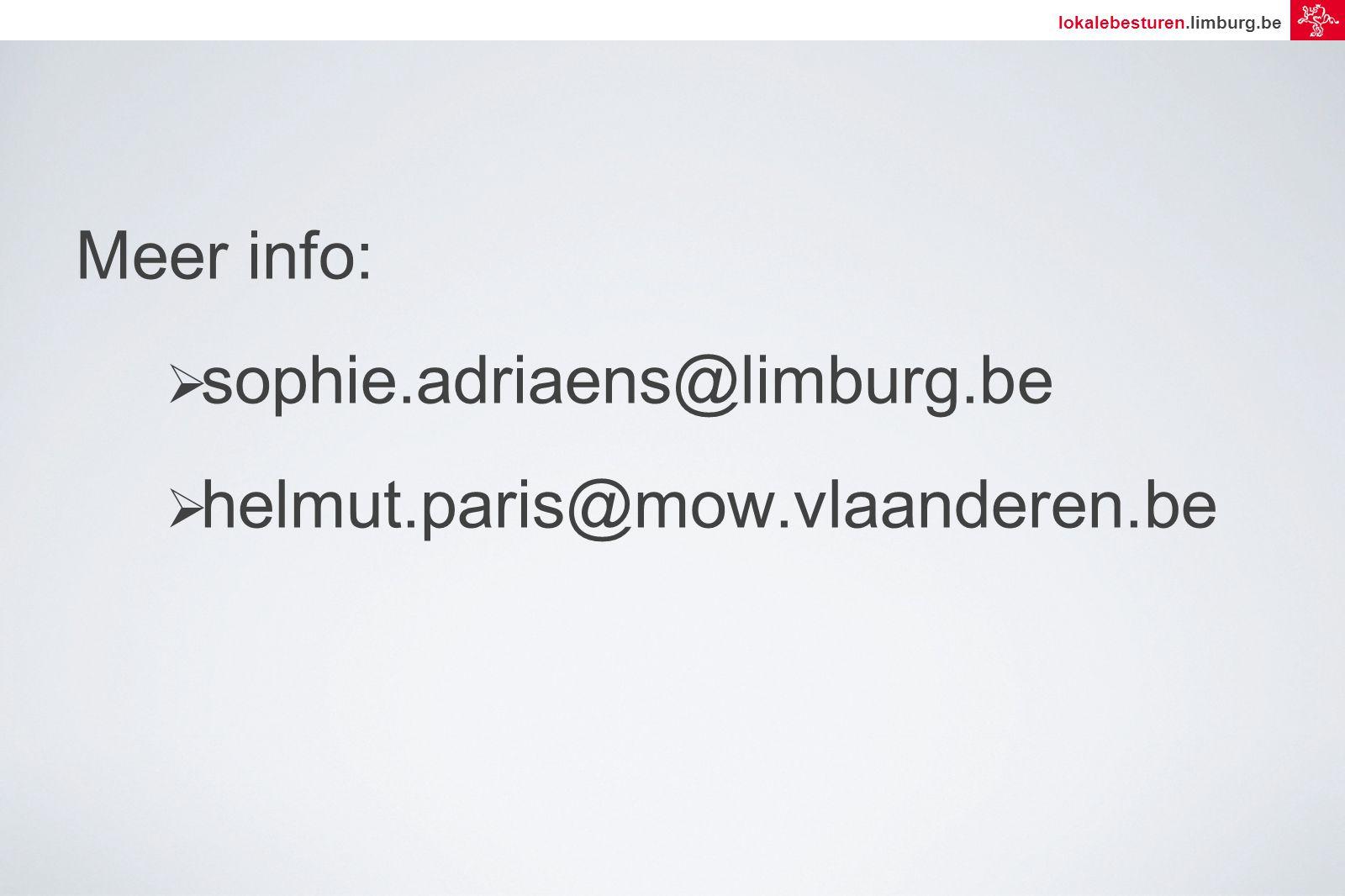 lokalebesturen.limburg.be Meer info:  sophie.adriaens@limburg.be  helmut.paris@mow.vlaanderen.be