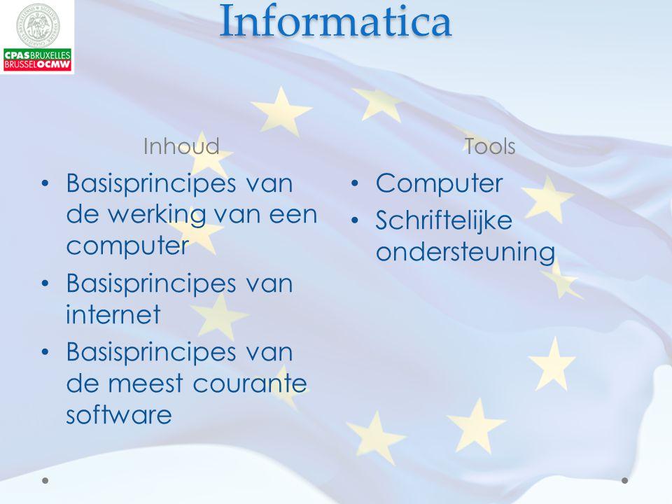 Informatica InhoudTools Basisprincipes van de werking van een computer Basisprincipes van internet Basisprincipes van de meest courante software Computer Schriftelijke ondersteuning