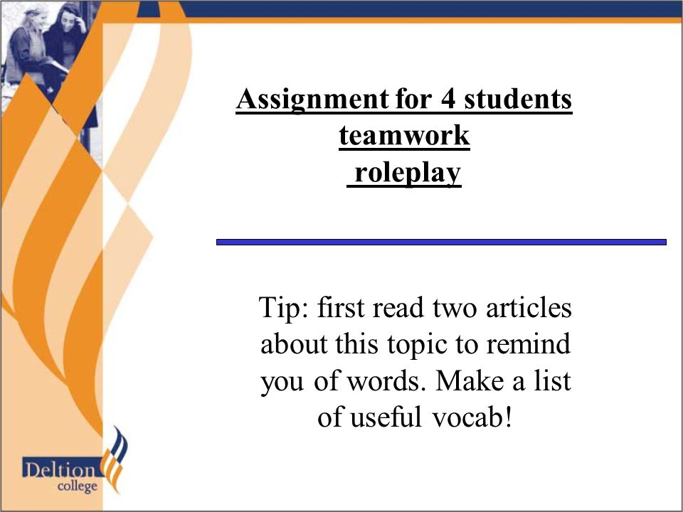 Assignment for 4 students teamwork roleplay Tip: first read two articles about this topic to remind you of words.