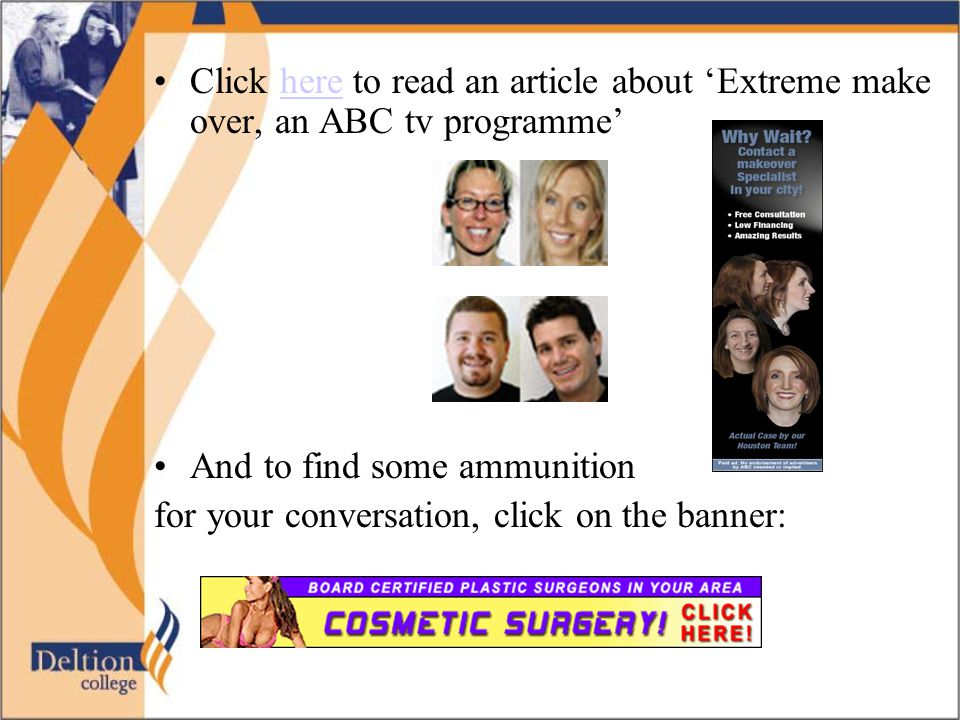 Click here to read an article about 'Extreme make over, an ABC tv programme'here And to find some ammunition for your conversation, click on the banner: