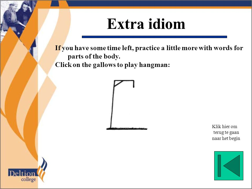 Extra idiom If you have some time left, practice a little more with words for parts of the body.