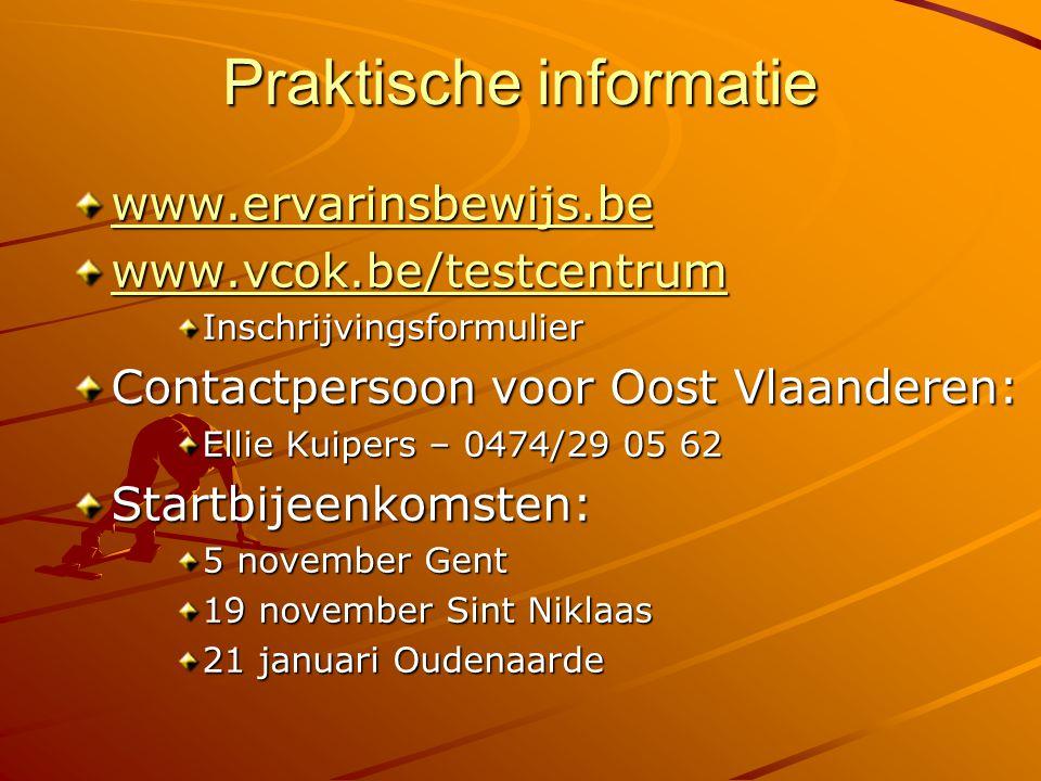 Praktische informatie www.ervarinsbewijs.be www.vcok.be/testcentrum Inschrijvingsformulier Contactpersoon voor Oost Vlaanderen: Ellie Kuipers – 0474/29 05 62 Startbijeenkomsten: 5 november Gent 19 november Sint Niklaas 21 januari Oudenaarde