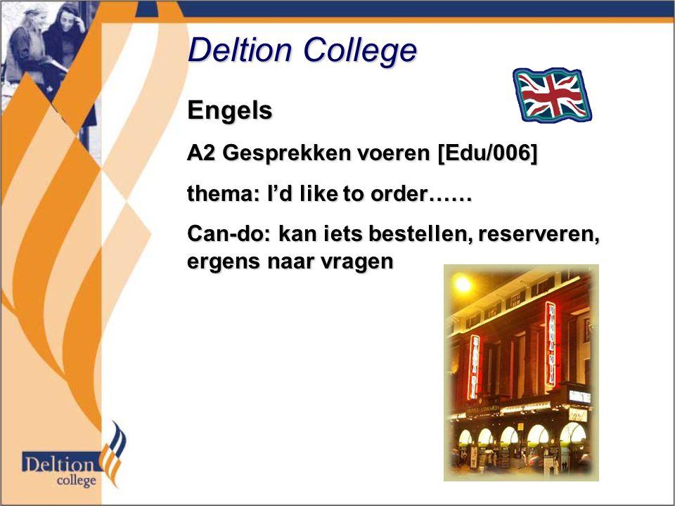 Deltion College Engels A2 Gesprekken voeren [Edu/006] thema: I'd like to order…… Can-do: kan iets bestellen, reserveren, ergens naar vragen