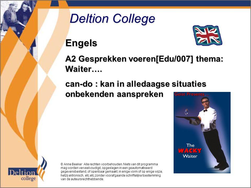 Deltion College Engels A2 Gesprekken voeren[Edu/007] thema: Waiter…. can-do : kan in alledaagse situaties onbekenden aanspreken © Anne Beeker Alle rec