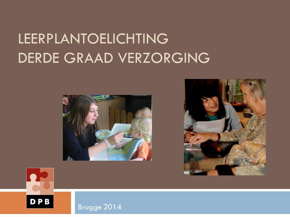LEERPLANTOELICHTING DERDE GRAAD VERZORGING Brugge 2014