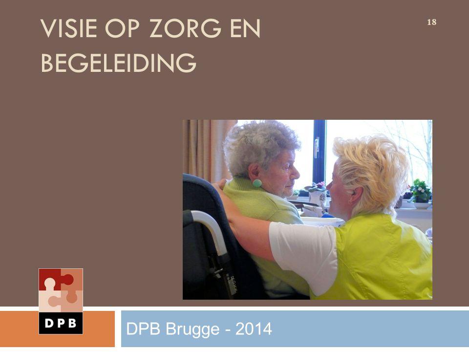 VISIE OP ZORG EN BEGELEIDING 18 DPB Brugge - 2014