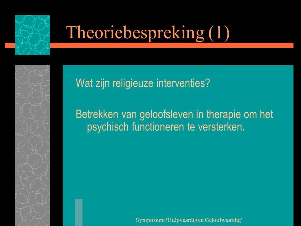Symposium 'Hulpvaardig en Geloofwaardig' Theoriebespreking (2) Waarom interveniëren op geloofsniveau:  Cliënten hebben behoefte aan gesprek over levensbeschouwelijke thema's, en 40-50% van de proefpersonen zegt dat geloof hen helpt in het omgaan met problemen (Pieper en van Uden in Nederland (2003)).