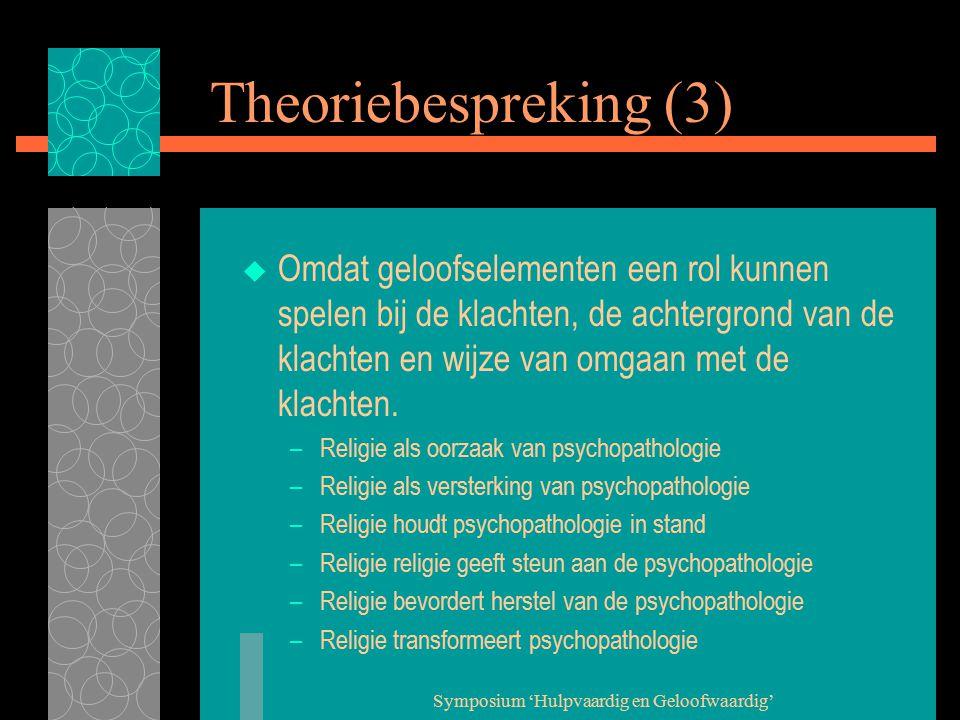 Symposium 'Hulpvaardig en Geloofwaardig' Theoriebespreking (3)  Omdat geloofselementen een rol kunnen spelen bij de klachten, de achtergrond van de klachten en wijze van omgaan met de klachten.
