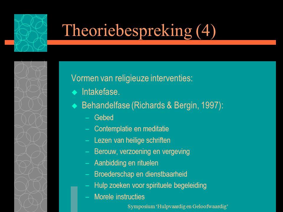 Symposium 'Hulpvaardig en Geloofwaardig' Theoriebespreking (4) Vormen van religieuze interventies:  Intakefase.  Behandelfase (Richards & Bergin, 19