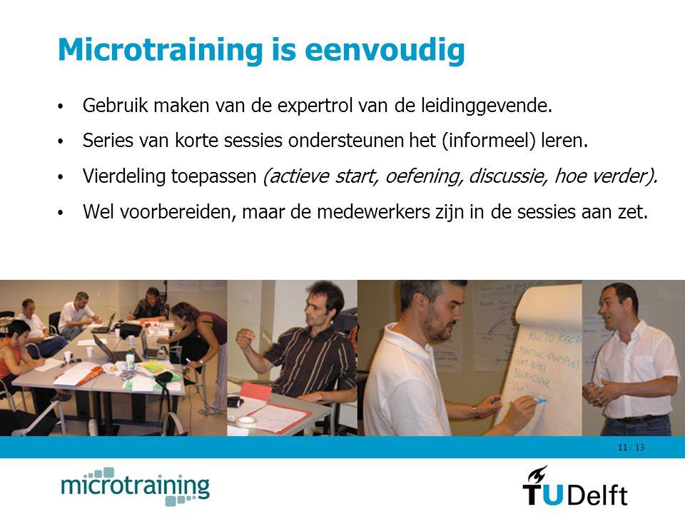 / 13 11 Microtraining is eenvoudig Gebruik maken van de expertrol van de leidinggevende. Series van korte sessies ondersteunen het (informeel) leren.