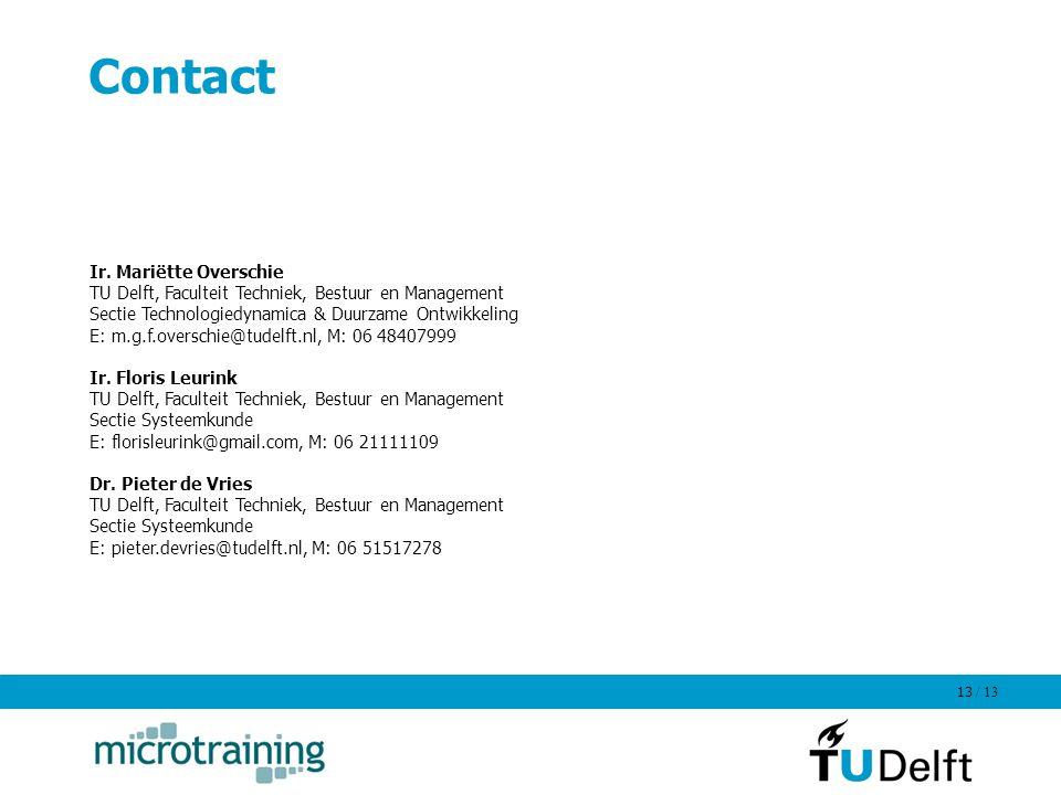 / 13 13 Contact Ir. Mariëtte Overschie TU Delft, Faculteit Techniek, Bestuur en Management Sectie Technologiedynamica & Duurzame Ontwikkeling E: m.g.f