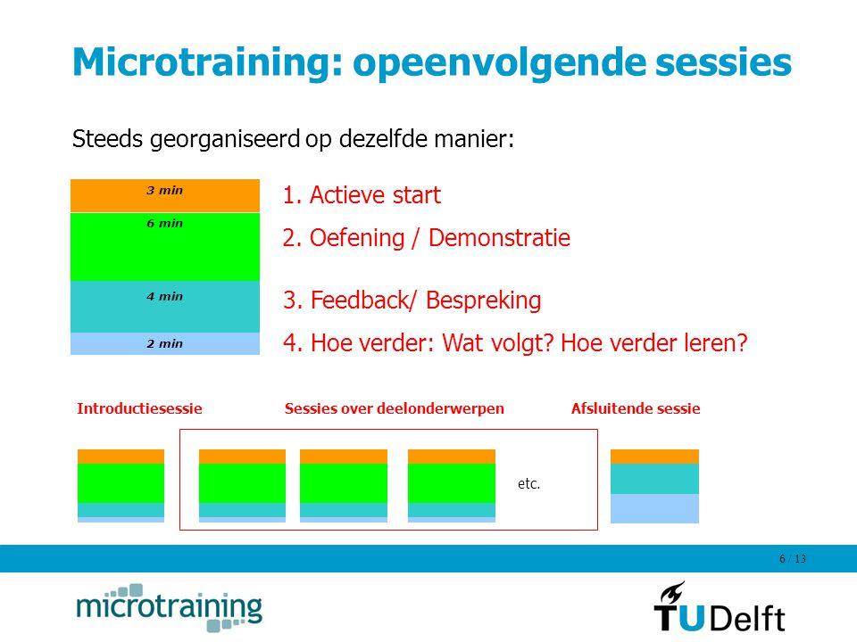/ 13 6 Microtraining: opeenvolgende sessies 1. Actieve start 2. Oefening / Demonstratie 3. Feedback/ Bespreking 4. Hoe verder: Wat volgt? Hoe verder l