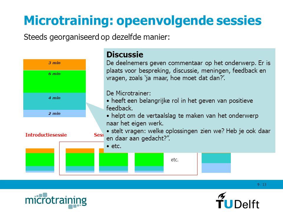 / 13 9 Microtraining: opeenvolgende sessies 3 min 6 min 4 min 2 min Steeds georganiseerd op dezelfde manier: etc. Sessies over deelonderwerpenIntroduc