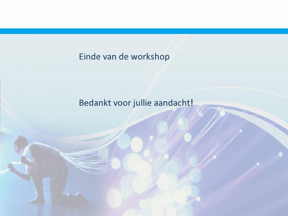 Einde van de workshop Bedankt voor jullie aandacht!