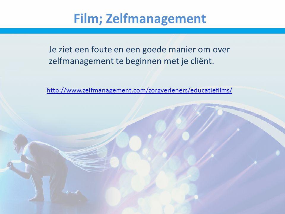 Film; Zelfmanagement Je ziet een foute en een goede manier om over zelfmanagement te beginnen met je cliënt.