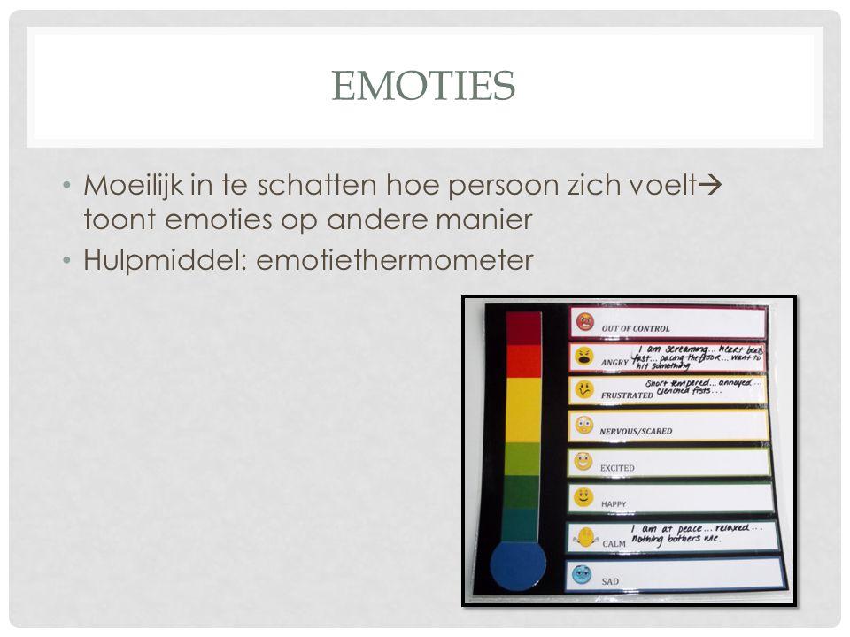 EMOTIES Moeilijk in te schatten hoe persoon zich voelt  toont emoties op andere manier Hulpmiddel: emotiethermometer