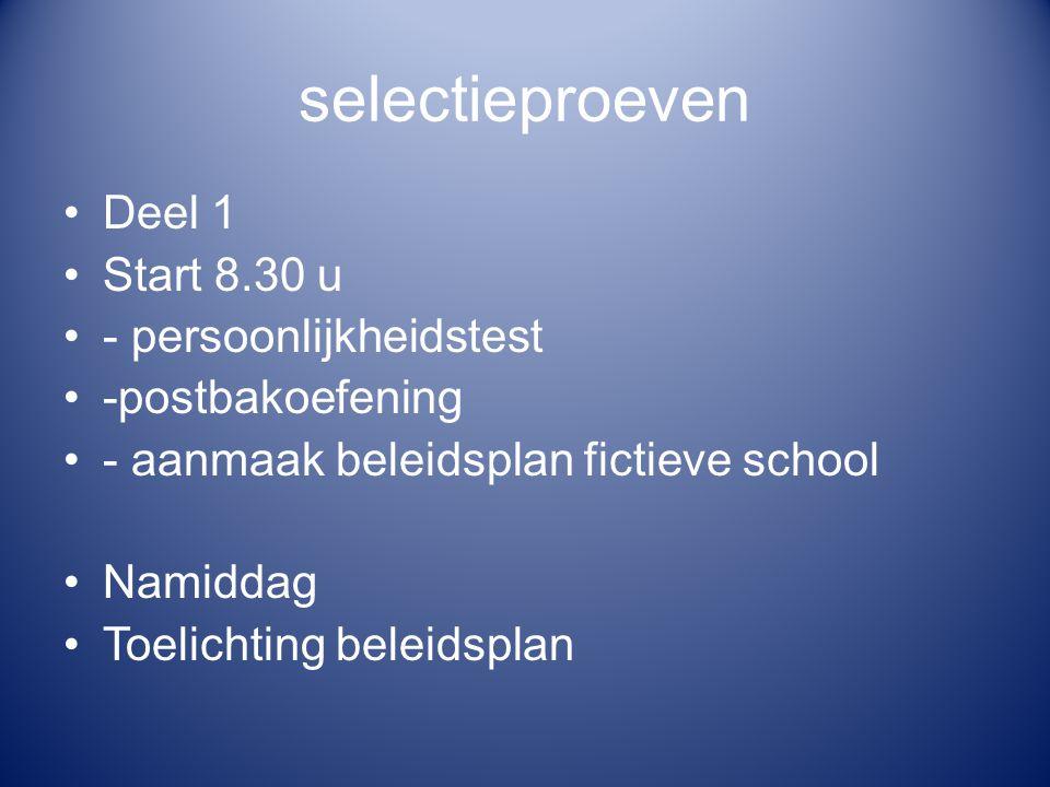 selectieproeven Deel 1 Start 8.30 u - persoonlijkheidstest -postbakoefening - aanmaak beleidsplan fictieve school Namiddag Toelichting beleidsplan