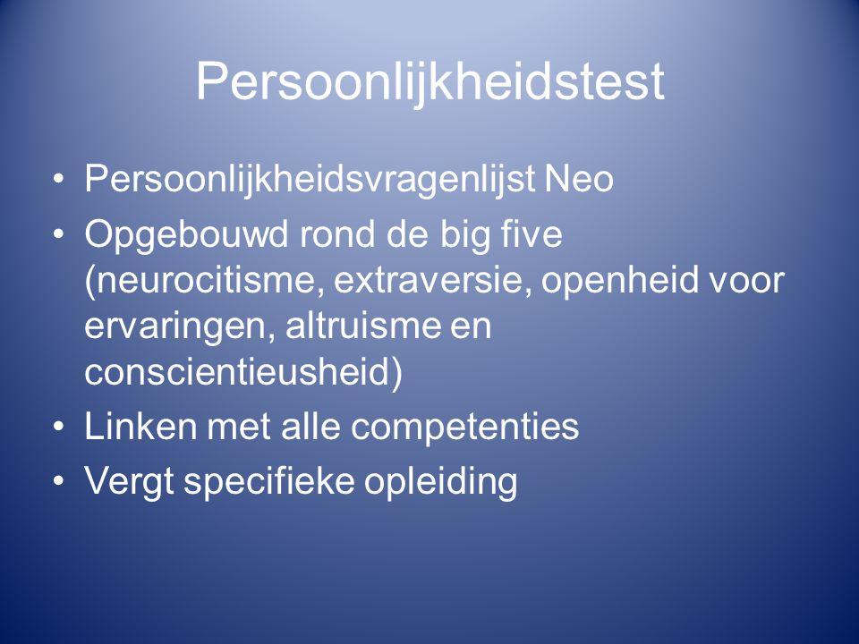 Persoonlijkheidstest Persoonlijkheidsvragenlijst Neo Opgebouwd rond de big five (neurocitisme, extraversie, openheid voor ervaringen, altruisme en con