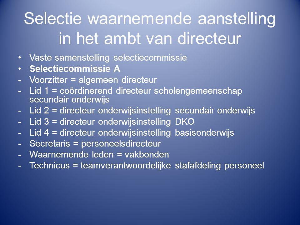 Selectie waarnemende aanstelling in het ambt van directeur Vaste samenstelling selectiecommissie Selectiecommissie A -Voorzitter = algemeen directeur