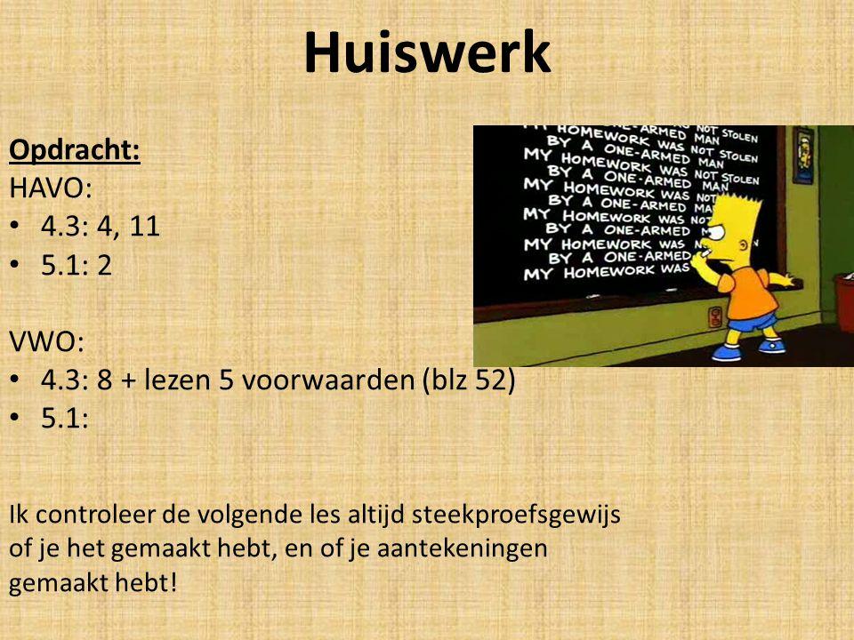 Huiswerk Opdracht: HAVO: 4.3: 4, 11 5.1: 2 VWO: 4.3: 8 + lezen 5 voorwaarden (blz 52) 5.1: Ik controleer de volgende les altijd steekproefsgewijs of j