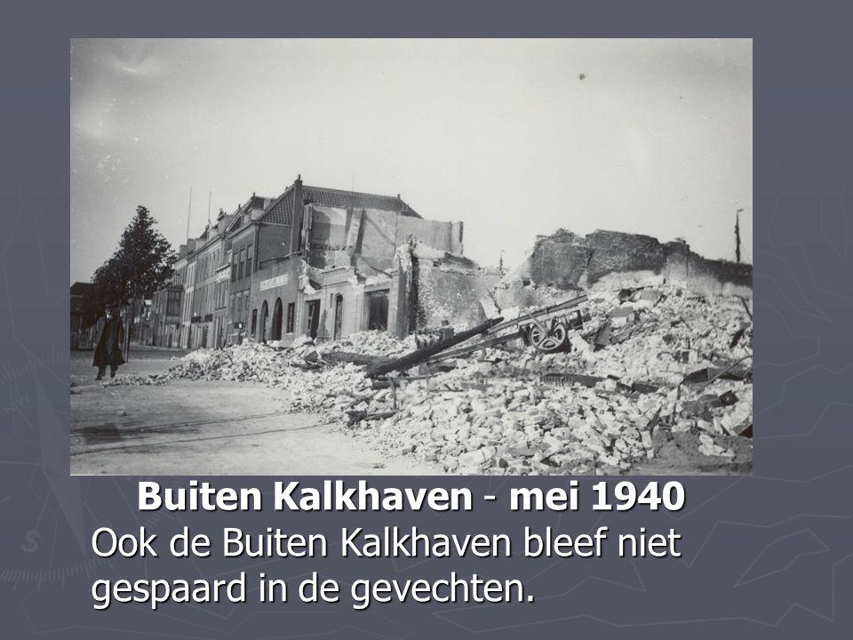 Buiten Kalkhaven - mei 1940 Ook de Buiten Kalkhaven bleef niet gespaard in de gevechten. Buiten Kalkhaven - mei 1940 Ook de Buiten Kalkhaven bleef nie