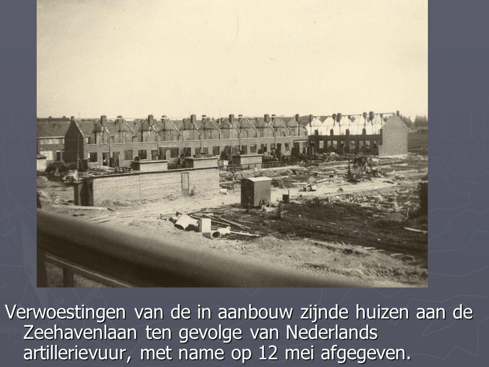 Verwoestingen van de in aanbouw zijnde huizen aan de Zeehavenlaan ten gevolge van Nederlands artillerievuur, met name op 12 mei afgegeven.