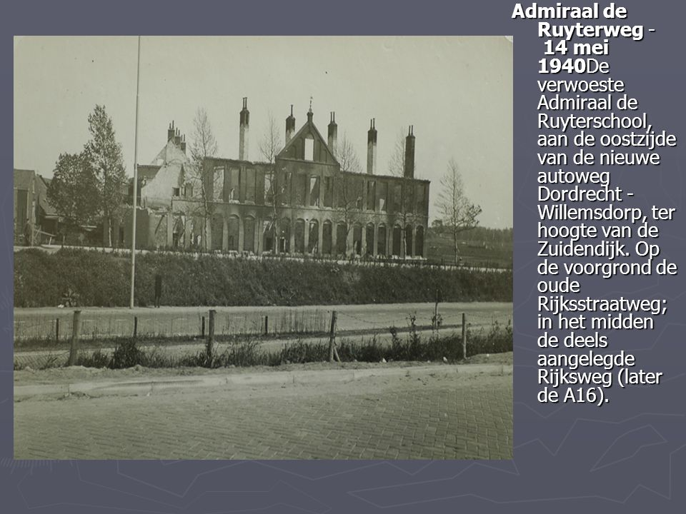 Admiraal de Ruyterweg - 14 mei 1940De verwoeste Admiraal de Ruyterschool, aan de oostzijde van de nieuwe autoweg Dordrecht - Willemsdorp, ter hoogte v