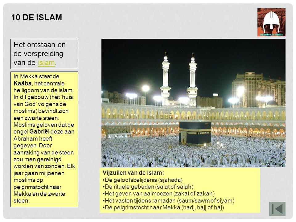 10 DE ISLAM In Mekka staat de Kaäba, het centrale heiligdom van de islam. In dit gebouw (het 'huis van God' volgens de moslims) bevindt zich een zwart