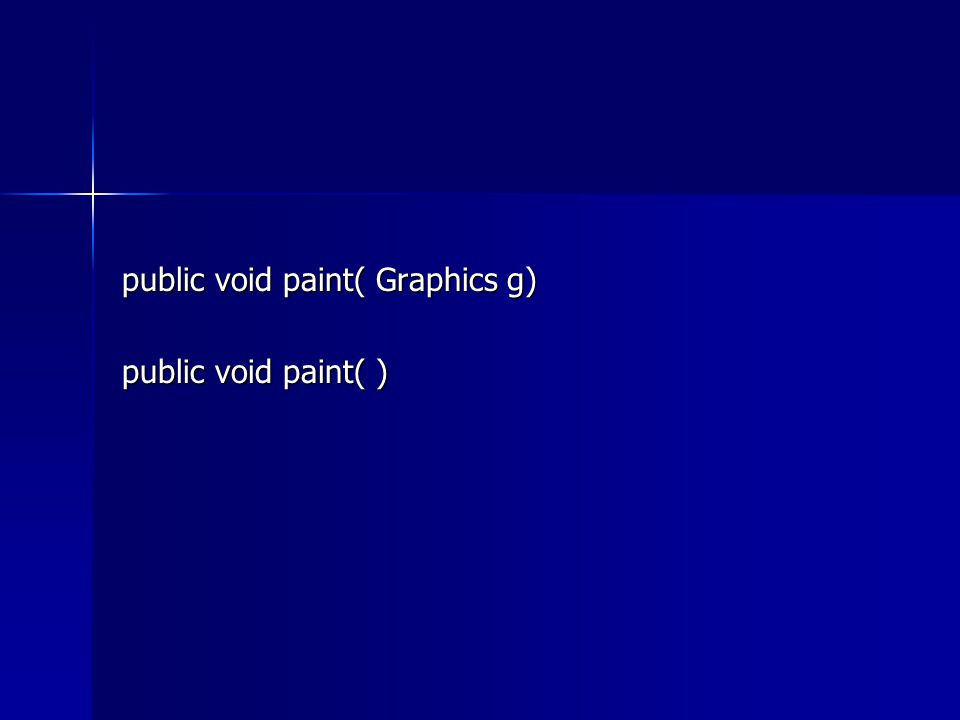 public void paint( Graphics g) public void paint( )