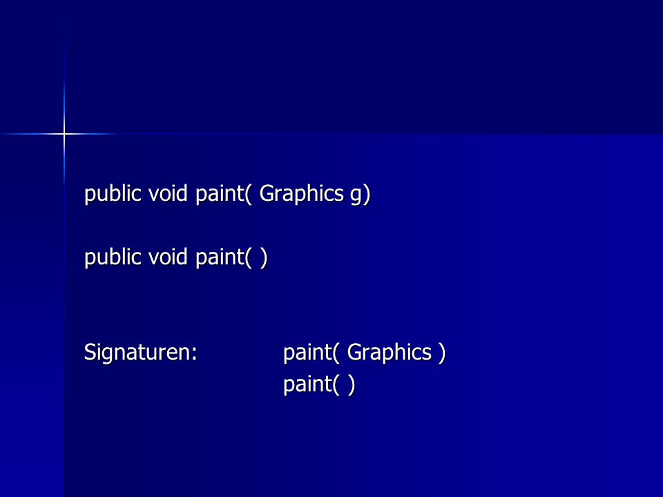 public void paint( Graphics g) public void paint( ) Signaturen: paint( Graphics ) paint( )