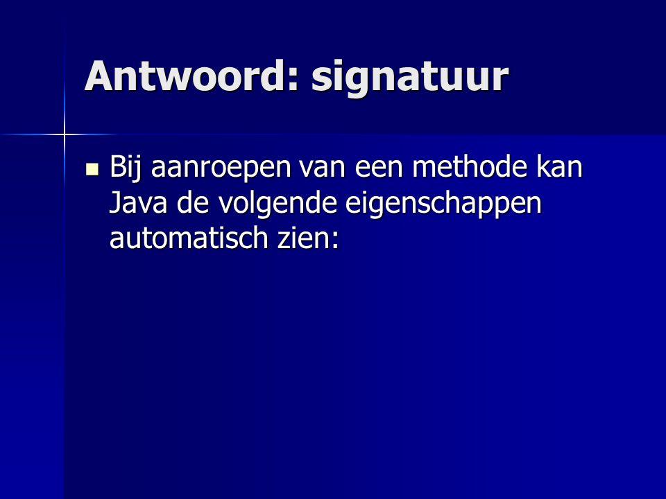 public int berekenSom( int getal1, int getal2 ) public int berekenSom( int getal1, int getal2, int getal3) Signaturen:berekenSom( int, int ) berekenSom( int, int, int )