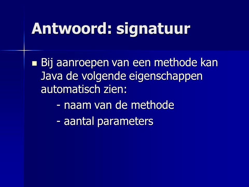 Voorbeelden De signatuur van de methode: De signatuur van de methode: public Button maakKnop(String txt, int x, int y) { … } is