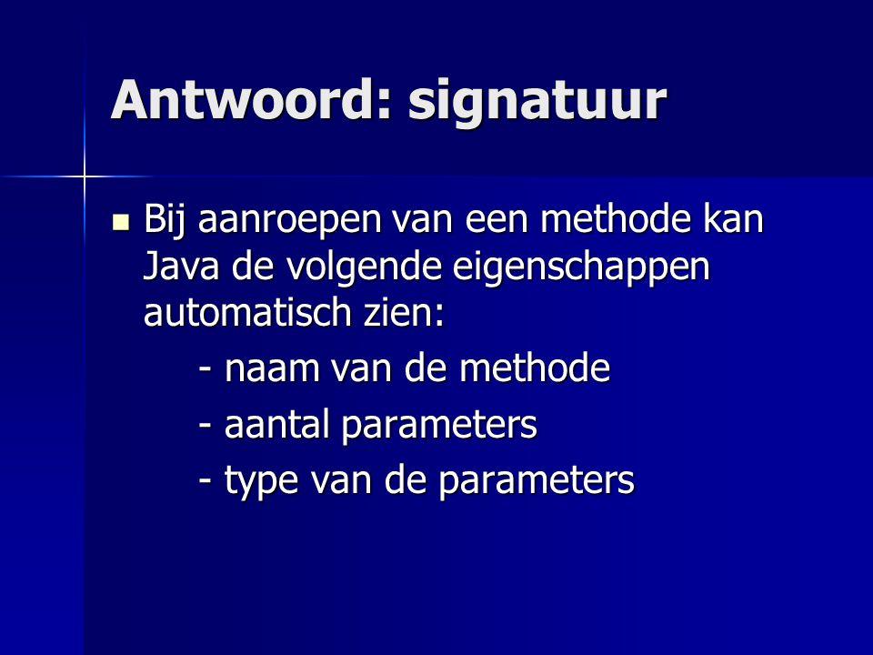 Voorbeelden De signatuur van de methode: De signatuur van de methode: public Button maakKnop(String txt, int x, int y) { … } is maakKnop( String, int, int )