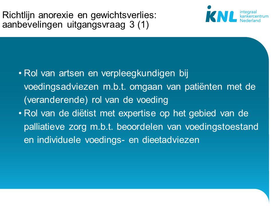 Richtlijn anorexie en gewichtsverlies: aanbevelingen uitgangsvraag 3 (1) Rol van artsen en verpleegkundigen bij voedingsadviezen m.b.t. omgaan van pat