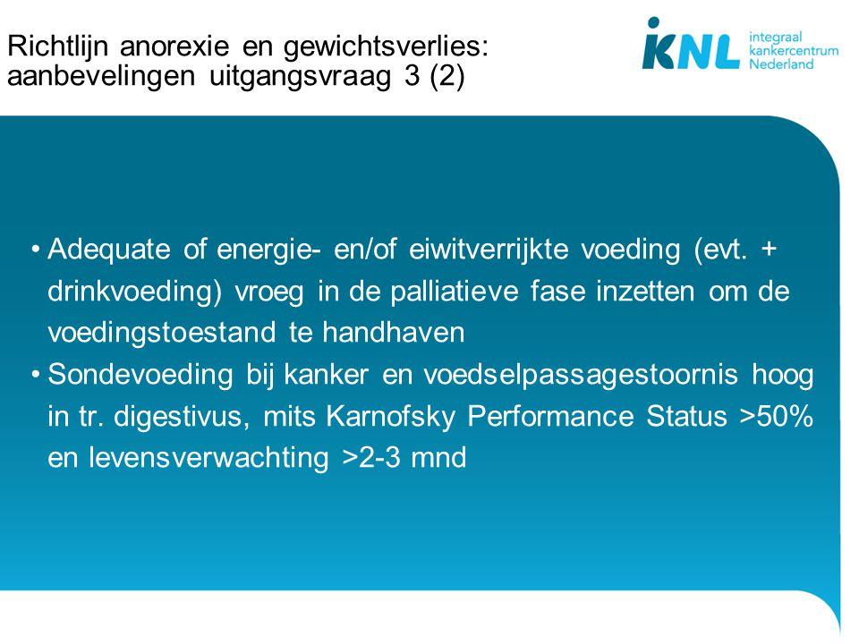 Richtlijn anorexie en gewichtsverlies: aanbevelingen uitgangsvraag 3 (2) Adequate of energie- en/of eiwitverrijkte voeding (evt. + drinkvoeding) vroeg
