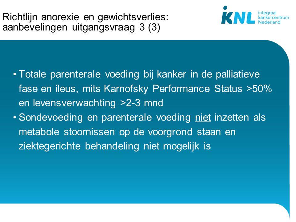 Richtlijn anorexie en gewichtsverlies: aanbevelingen uitgangsvraag 3 (3) Totale parenterale voeding bij kanker in de palliatieve fase en ileus, mits K