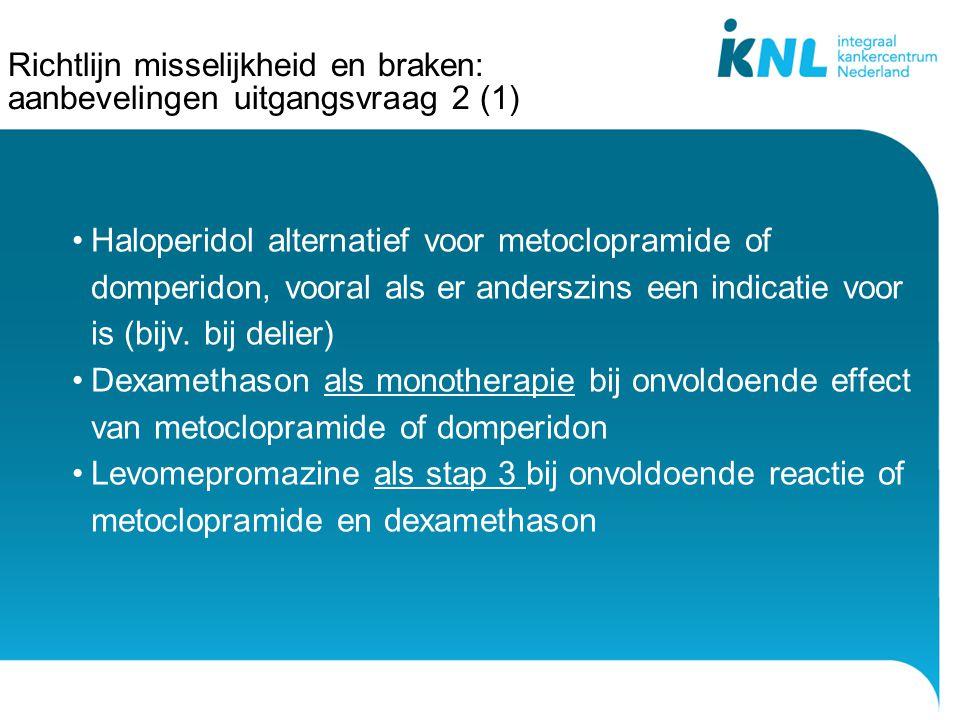 Richtlijn misselijkheid en braken: aanbevelingen uitgangsvraag 2 (1) Haloperidol alternatief voor metoclopramide of domperidon, vooral als er anderszi