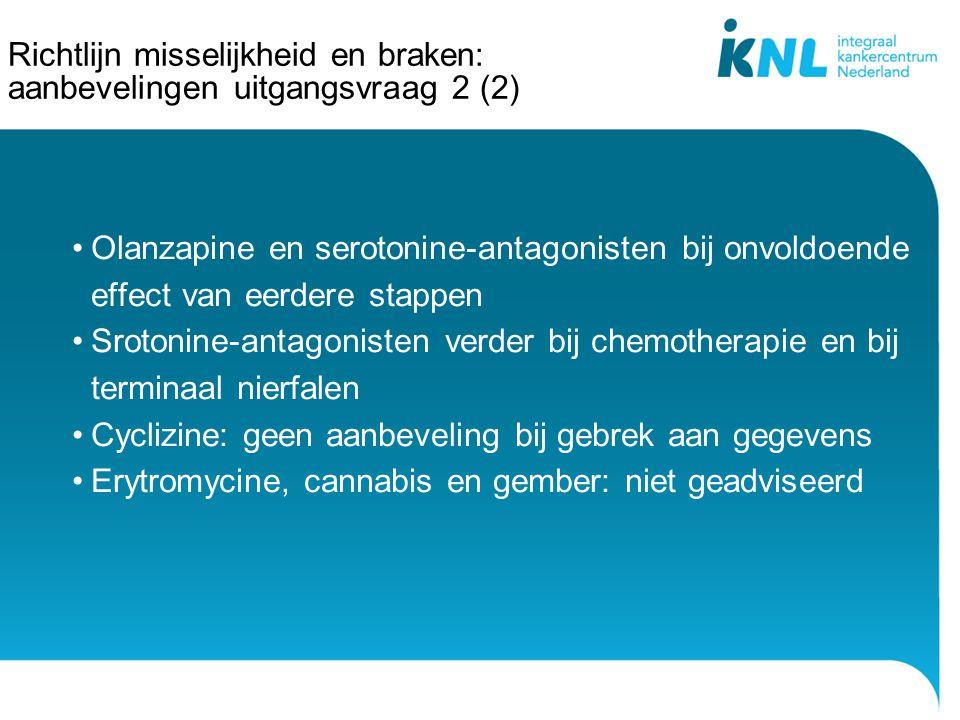 Richtlijn misselijkheid en braken: aanbevelingen uitgangsvraag 2 (2) Olanzapine en serotonine-antagonisten bij onvoldoende effect van eerdere stappen