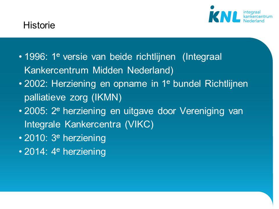 Historie 1996: 1 e versie van beide richtlijnen (Integraal Kankercentrum Midden Nederland) 2002: Herziening en opname in 1 e bundel Richtlijnen pallia